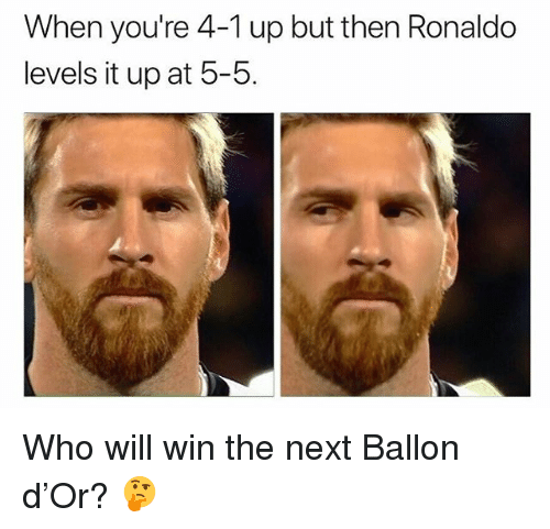 Soccer, Sports, and Ronaldo: When you're 4-1 up but then Ronaldo  levels it up at 5-5. Who will win the next Ballon d'Or? 🤔