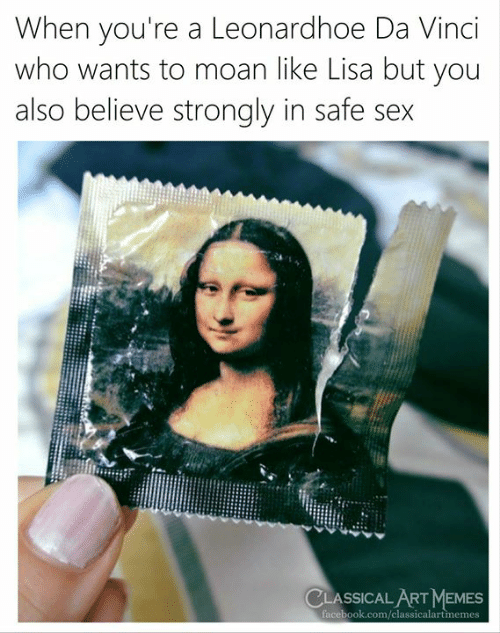 classical art memes: When you're a Leonardhoe Da Vinci  who wants to moan like Lisa but you  also believe strongly in safe sex  CLASSICAL ART MEMES  facebook.com/classicalartmemes