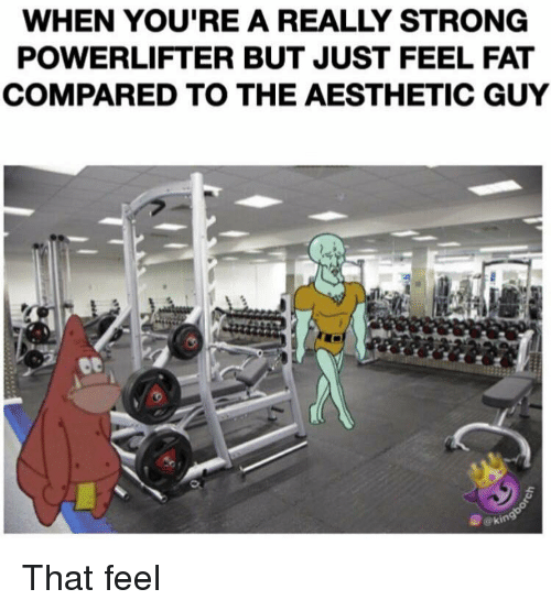 WHEN YOU'RE a REALLY STRONG POWERLIFTER BUT JUST FEEL FAT