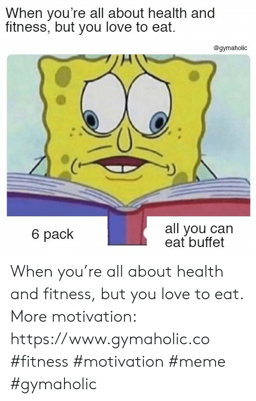 Love, Meme, and Fitness: When you're all about health and  fitness, but you love to eat.  @gymaholic  all you can  eat buffet  6 pack When you're all about health and fitness, but you love to eat.  More motivation: https://www.gymaholic.co  #fitness #motivation #meme #gymaholic