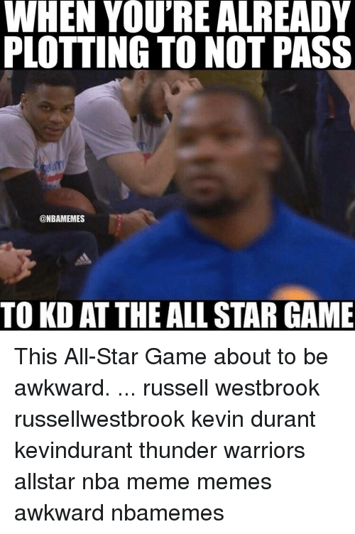 Russel Westbrook: WHEN YOU'RE ALREADY  PLOTTING TO NOT PASS  @NBAMEMES  TO KD ATTHE ALL STAR GAME This All-Star Game about to be awkward. ... russell westbrook russellwestbrook kevin durant kevindurant thunder warriors allstar nba meme memes awkward nbamemes