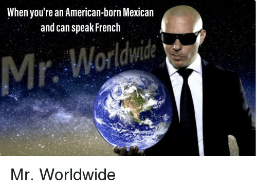 American, Dank Memes, and French: When you're an American-born Mexican  and can speak French