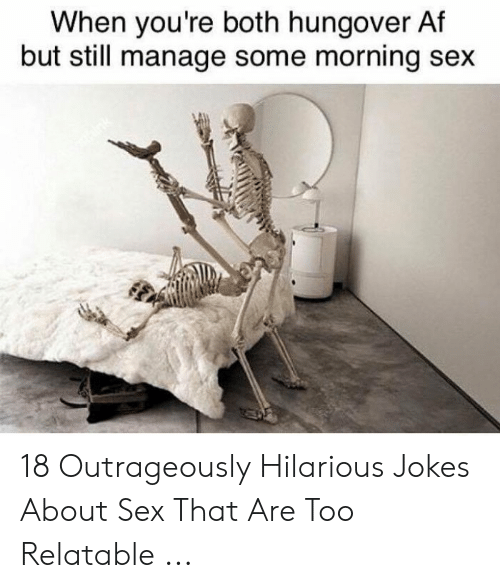 Best Sex Memes: When you're both hungover Af  but still manage some morning sex 18 Outrageously Hilarious Jokes About Sex That Are Too Relatable ...