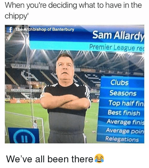 Premier League, Best, and British: When you're deciding what to have in the  chippy  The Archbishop of Banterbury  Premier League re  Clubs  Seasons  Top half fin  Best finish  Average finis  Average poin  Relegations We've all been there😂