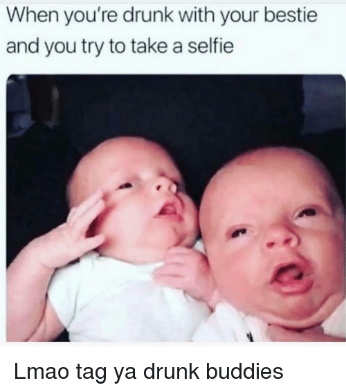 Youre Drunk: When you're drunk with your bestie  and you try to take a selfie Lmao tag ya drunk buddies