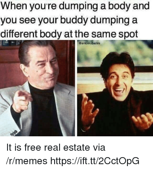 dumping: When youre dumping a body and  you see your buddy dumping a  different body at the same spot  @antonrubaclini It is free real estate via /r/memes https://ift.tt/2CctOpG