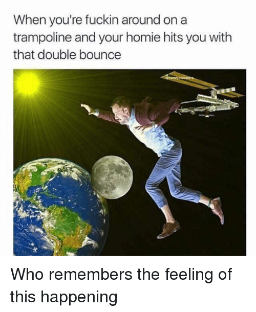 Funny, Trampoline, and Homies: When you're fuckin around on a  trampoline and your homie hits you with  that double bounce Who remembers the feeling of this happening