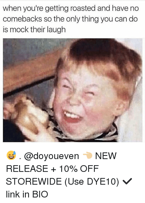 No Comeback: when you're getting roasted and have no  comebacks so the only thing you can do  is mock their laugh 😅 . @doyoueven 👈🏼 NEW RELEASE + 10% OFF STOREWIDE (Use DYE10) ✔️ link in BIO