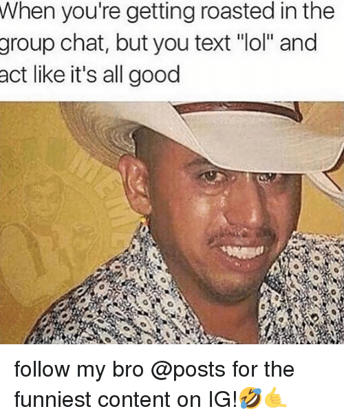 """When Youre Getting Roasted: When you're getting roasted in the  group  chat, but you text """"lol"""" and  act like it's all good follow my bro @posts for the funniest content on IG!🤣🤙"""