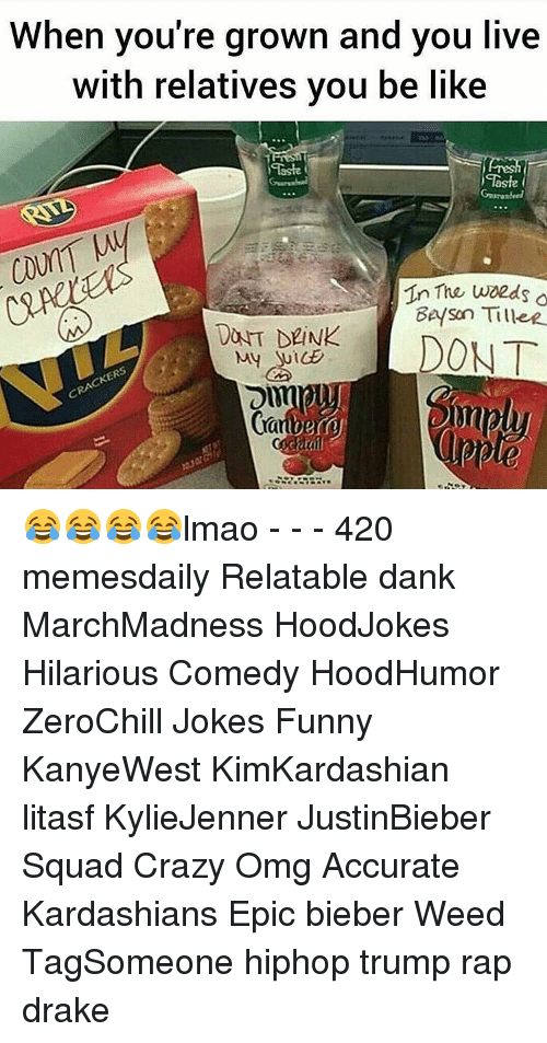 Relaters: When you're grown and you live  with relatives you be like  Taste  Bea Son Tillee  DONT  CKERS 😂😂😂😂lmao - - - 420 memesdaily Relatable dank MarchMadness HoodJokes Hilarious Comedy HoodHumor ZeroChill Jokes Funny KanyeWest KimKardashian litasf KylieJenner JustinBieber Squad Crazy Omg Accurate Kardashians Epic bieber Weed TagSomeone hiphop trump rap drake