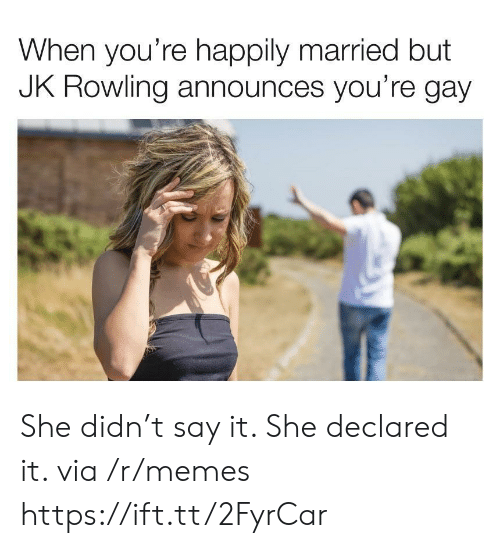 rowling: When you're happily married but  JK ROWling announces you're gay She didn't say it. She declared it. via /r/memes https://ift.tt/2FyrCar