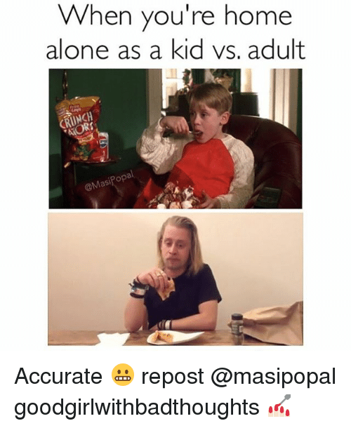 Kid Vs: When you're home  alone as a kid vs. adult  @Masi Accurate 😬 repost @masipopal goodgirlwithbadthoughts 💅🏻