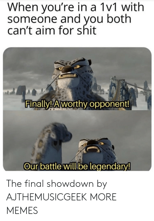Showdown: When you're in a 1v1 with  someone and you both  can't aim for shit  Finally! Aworthy opponent!  Our battle willbe legendary! The final showdown by AJTHEMUSICGEEK MORE MEMES