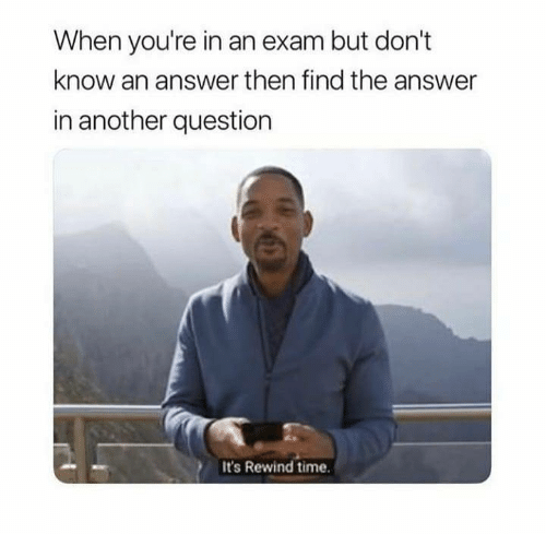 Time, Answer, and Another: When you're in an exam but don't  know an answer then find the answer  in another question  It's Rewind time.
