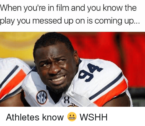 Played You: When you're in film and you know the  play you messed up on is coming up Athletes know 😬 WSHH