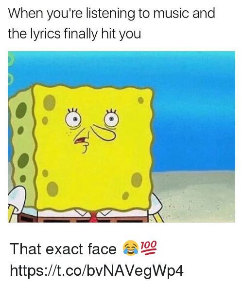 exacting: When you're listening to music and  the lyrics finally hit you That exact face 😂💯 https://t.co/bvNAVegWp4