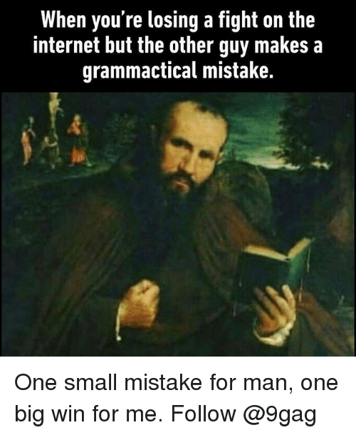 9gag, Internet, and Memes: When you're losing a fight on the  internet but the other guy makes a  grammactical mistake. One small mistake for man, one big win for me. Follow @9gag