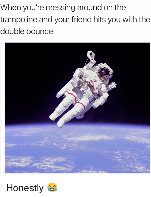 Girl, Trampoline, and The Double: When you're messing around on the  trampoline and your friend hits you with the  double bounce Honestly 😂