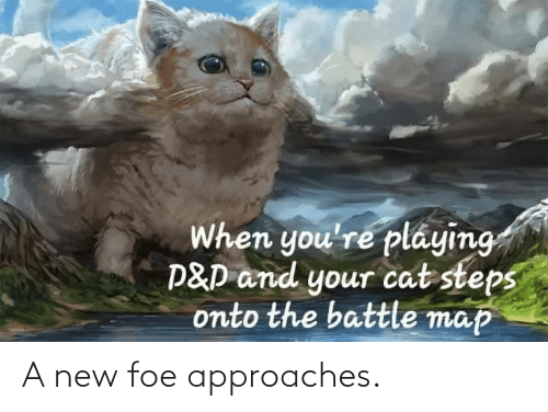 A New: When you're pláying  P&D and your cat steps  onto the battle map A new foe approaches.