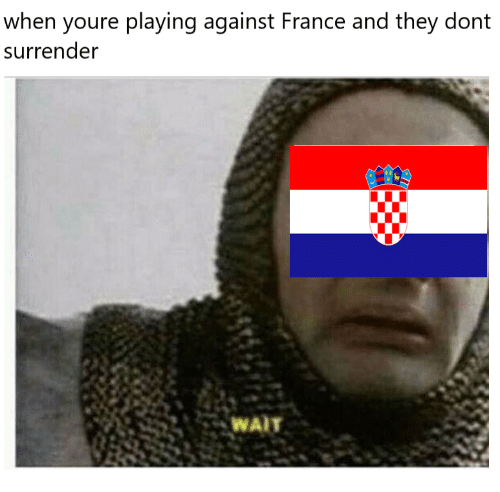 France, They, and Youre: when youre playing against France and they dont  surrender  WAIT