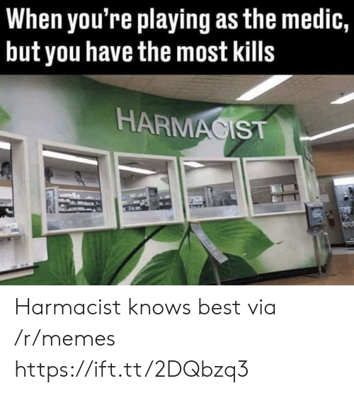 Medic: When you're playing as the medic,  but you have the most kills  HARMACIST Harmacist knows best via /r/memes https://ift.tt/2DQbzq3