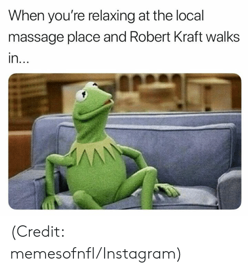 kraft: When you're relaxing at the local  massage place and Robert Kraft walks  in.. (Credit: memesofnfl/Instagram)