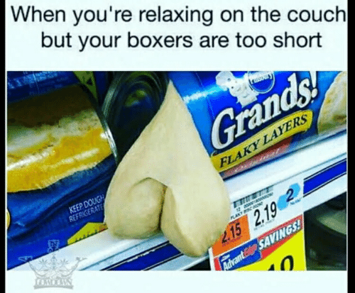 Couch, Layers, and Too Short: When you're relaxing on the couch  but your boxers are too short  Grands!  FLAKY LAYERS  dnal  KEEP DOUGH  REFRIGERATE  12  LAKT  2.15 2.19  AdvantEdge SAVINGS!