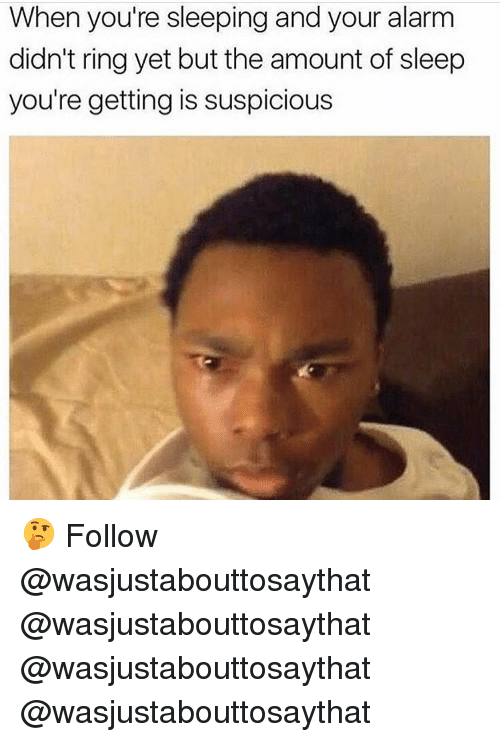 Memes, Alarm, and Sleeping: When you're sleeping and your alarm  didn't ring yet but the amount of sleep  you're getting is suspicious 🤔 Follow @wasjustabouttosaythat @wasjustabouttosaythat @wasjustabouttosaythat @wasjustabouttosaythat