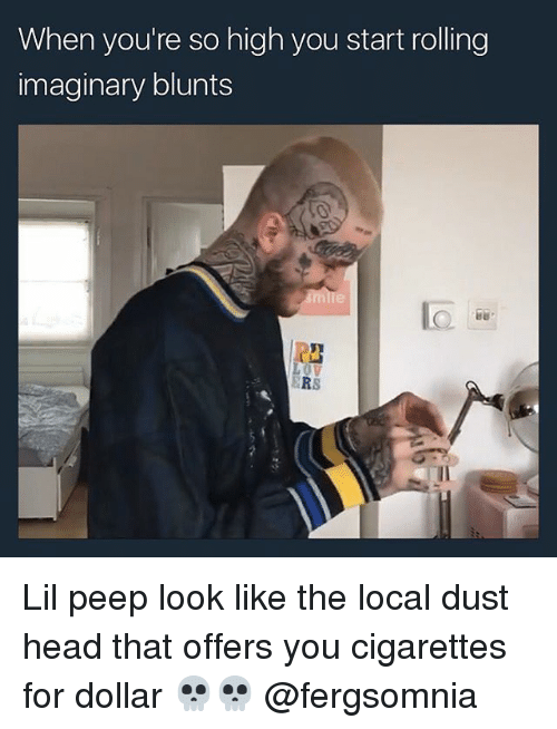 peepe: When you're so high you start rolling  imaginary blunts  ERS Lil peep look like the local dust head that offers you cigarettes for dollar 💀💀 @fergsomnia