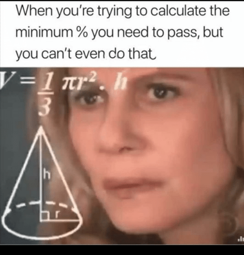 H H: When you're trying to calculate the  minimum % you need to pass, but  you can't even do that  V=1 ar2. h  h