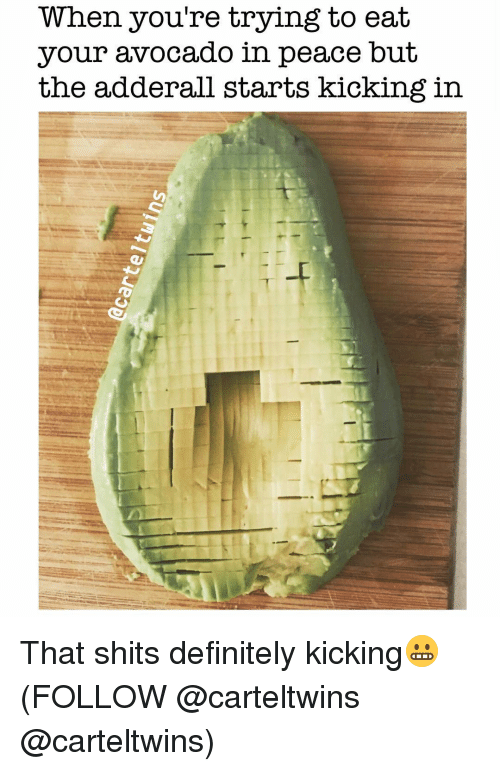 Definitally: When you're trying to eat  your avocado in  peace but  the adderall starts kicking in That shits definitely kicking😬 (FOLLOW @carteltwins @carteltwins)