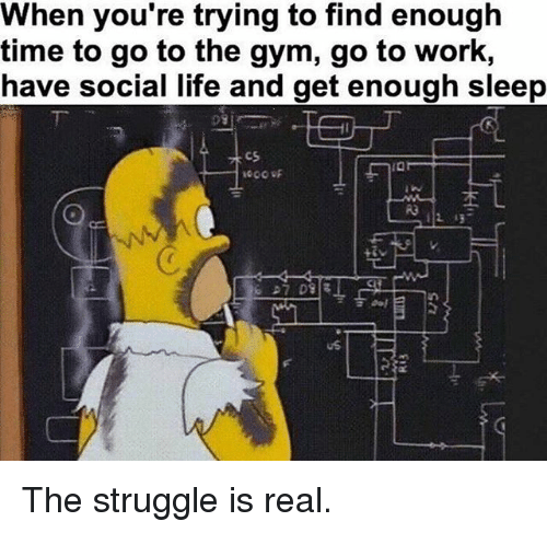 gyms: When you're trying to find enough  time to go to the gym, go to work,  have social life and get enough sleep  112 ほ  uS The struggle is real.