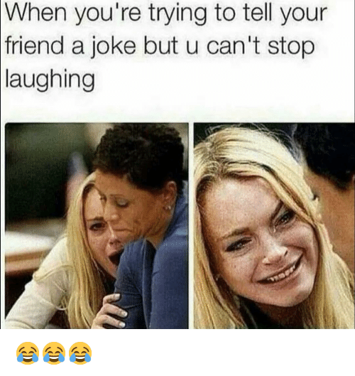 Funny, Friend, and Laughing: When you're trying to tell your  friend a joke but u can't stop  laughing 😂😂😂