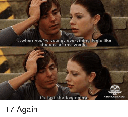 17 again: when you're young. everything feels like  the end of the world  MOVIL MEMORIES  movie memories net  It's just the beginning  twitter.com/moviememorles 17 Again