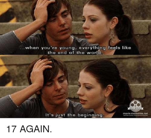 17 again: when you're young. everything feels like  the end of the world  movie memories, nat  It's just the beginning 17 AGAIN.