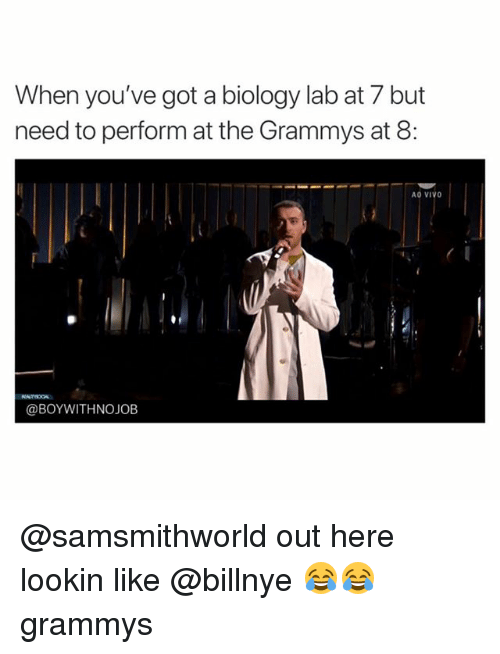 The Grammys: When you've got a biology lab at 7 but  need to perform at the Grammys at 8:  AO VIVO  @BOYWITHNOJOB @samsmithworld out here lookin like @billnye 😂😂 grammys