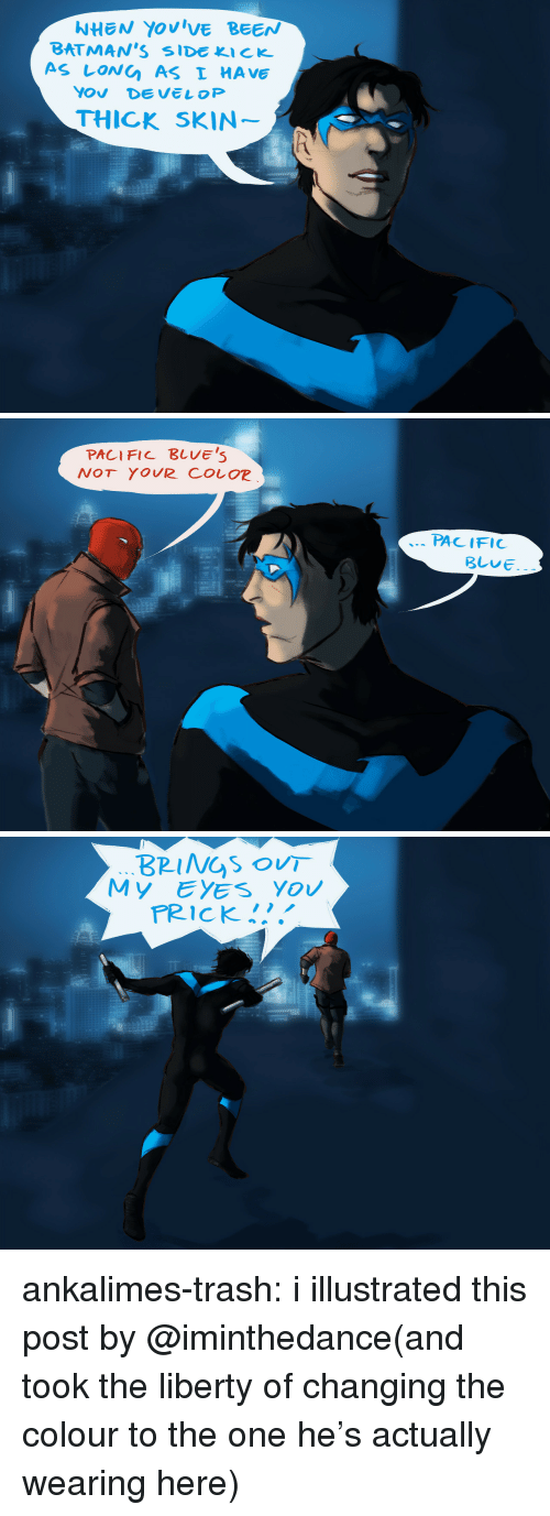 Target, Trash, and Tumblr: WHEN YOVIVE BEEN  BATMAN'S SIDEKICK  AS LONG AS I HAVE  THICK SKIN-   PACIFIC BLVE'S  ˋ-PACIFIC   BRINGSOUT  PRICK '.' ankalimes-trash:  i illustrated this post by @iminthedance(and took the liberty of changing the colour to the one he's actually wearing here)