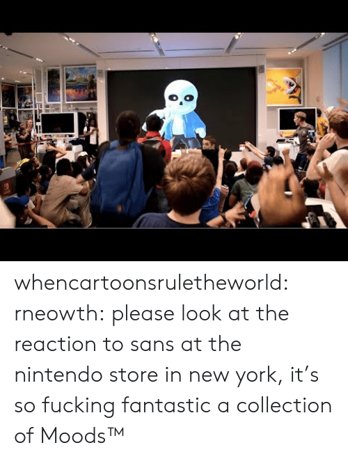 Fucking, New York, and Nintendo: whencartoonsruletheworld: rneowth: please look at the reaction to sans at the nintendo store in new york, it's so fucking fantastic a collection of Moods™