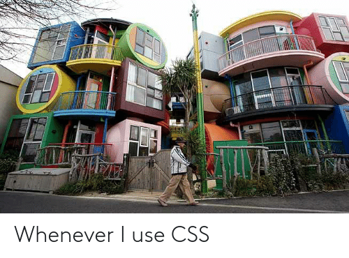 whenever: Whenever I use CSS