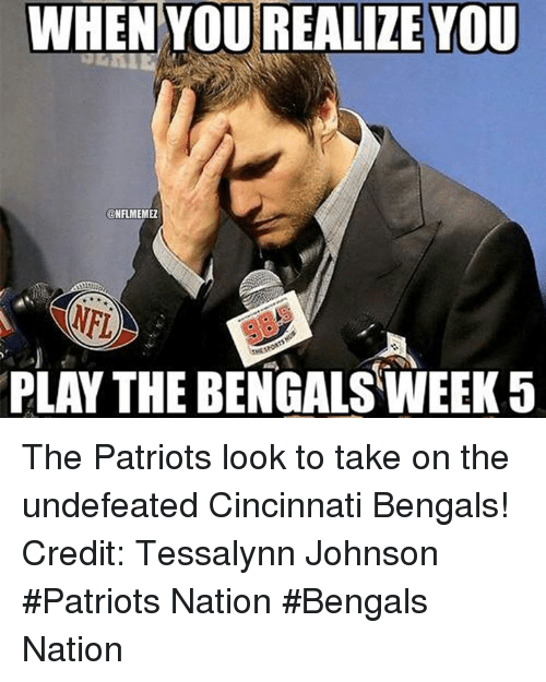 Cincinnati Bengals: WHENYOUREALIZEYOU  CONFLMEMEZ  THE  PLAY THE BENGALSWEEK 5 The Patriots look to take on the undefeated Cincinnati Bengals! Credit: Tessalynn Johnson   #Patriots Nation #Bengals Nation