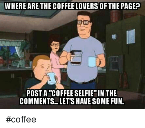 coffee lovers: WHERE ARE THE COFFEE LOVERS OF THE PAGEP  POST A COFFEE SELFIE IN THE  COMMENTS LETS HAVE SOME FUN. #coffee