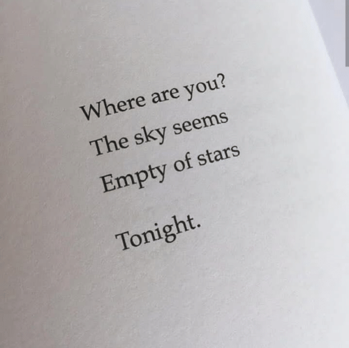 Stars, Sky, and You: Where are you?  The sky seems  Empty of stars  Tonight.