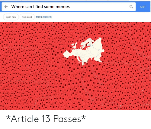 Memes, Can, and List: where can I find some memes  LIST  Open now  Top rated  MORE FILTERS *Article 13 Passes*