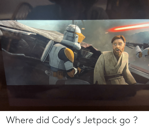 where did: Where did Cody's Jetpack go ?