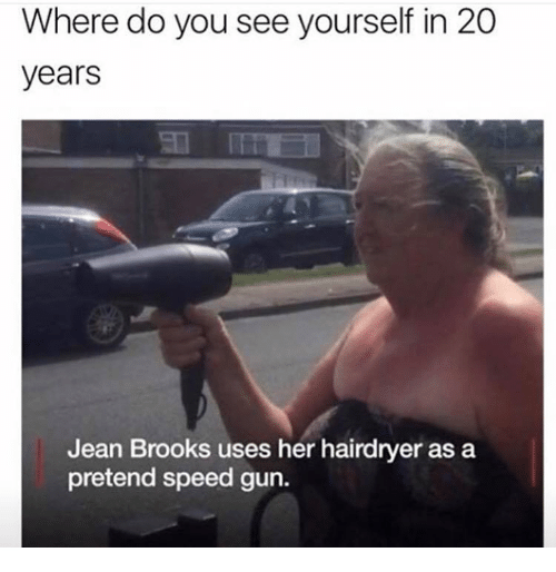 Funny, Her, and Gun: Where do you see yourself in 20  years  Jean Brooks uses her hairdryer as a  pretend speed gun.