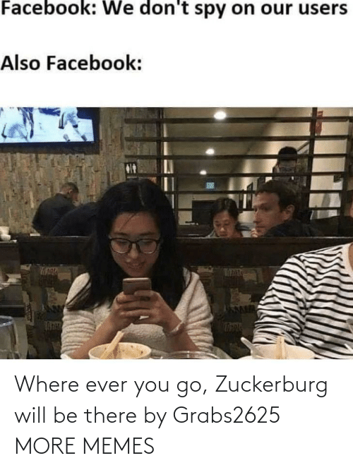 ever: Where ever you go, Zuckerburg will be there by Grabs2625 MORE MEMES