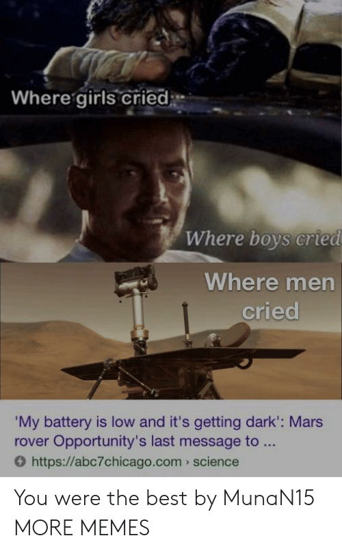 mars rover: Where girls cried  Where boys cried  Where men  cried  My battery is low and it's getting dark': Mars  rover Opportunity's last message to  O https://abc7chicago.com science You were the best by MunaN15 MORE MEMES