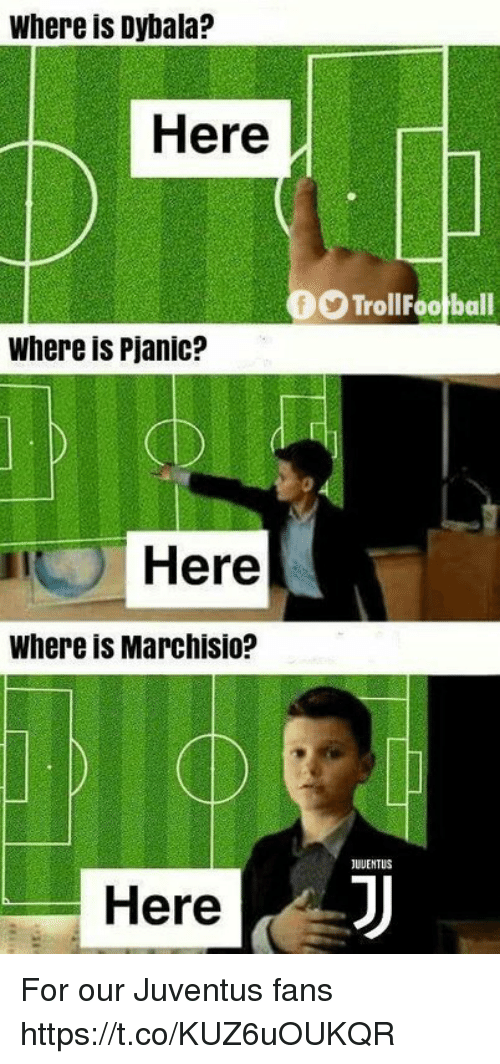 Memes, Juventus, and 🤖: Where is Dybala?  Here  TrollFootball  Where is Pjanic?  0  it  Here  Where is Marchisio?  JUUENTUS  Here For our Juventus fans https://t.co/KUZ6uOUKQR