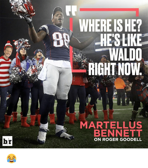 Roger, Roger Goodell, and Now: WHERE IS HE?  OHESLIKE  WALDO  RIGHT NOW  MARTELLUS  BENNETT  br  ON ROGER GOODELL 😂
