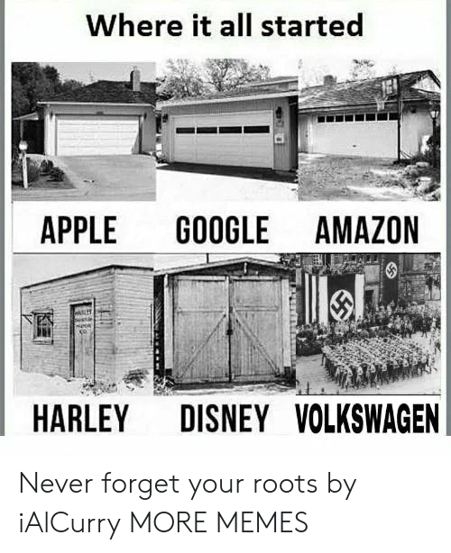 roots: Where it all started  APPLE  GOOGLE AMAZON  DISNEY VOLKSWAGEN  HARLEY Never forget your roots by iAlCurry MORE MEMES